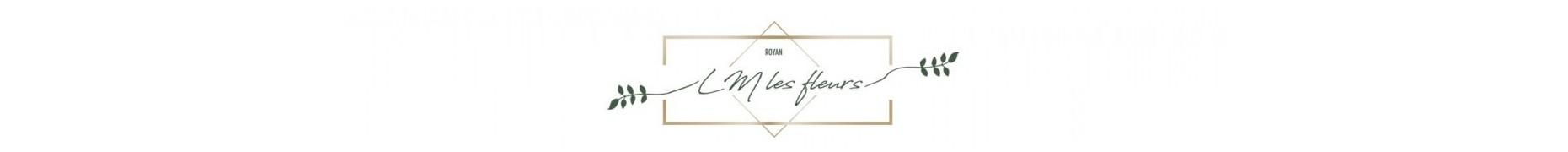 LES BOUQUETS - LM LES FLEURS - ARTISAN FLEURISTE À ROYAN